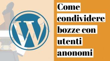 Come condividere le bozze di WordPress con utenti anonimi