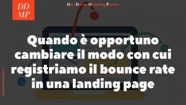 Quando è opportuno cambiare il modo con cui registriamo il bounce rate in una landing page