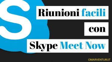 Skype Meet Now: come fare videochiamate di gruppo in modo semplice