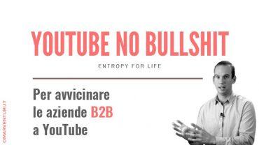 Entropy for Life (Youtube per il B2B)